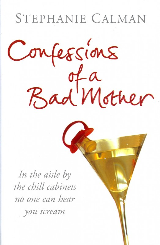 Stephanie Calman - Confessions Of A Bad Mother