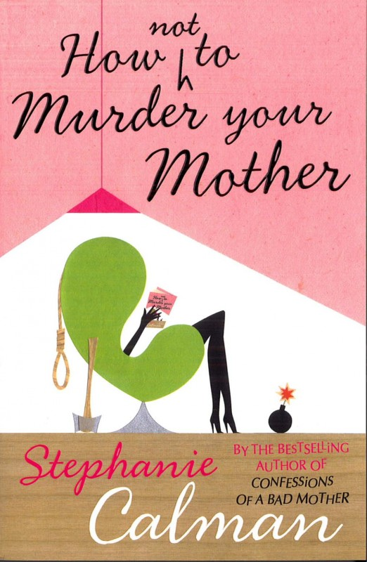 Stephanie Calman - How Not to Murder your Mother